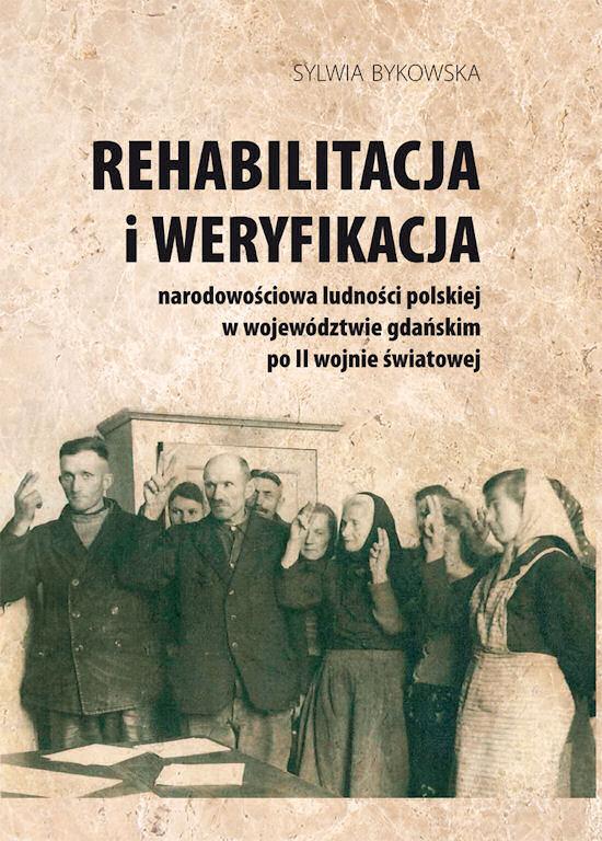 Sylwia Bykowska: Rehabilitacja i weryfikacja narodowościowa polskiej ludności w województwie gdańskim po II wojnie światowej