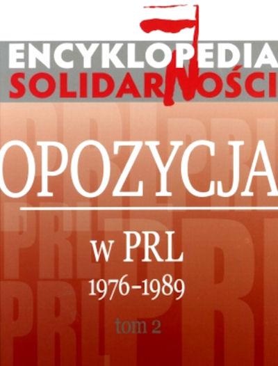 Encyklopedia Solidarności. Opozycja w PRL w latach 1976-1989