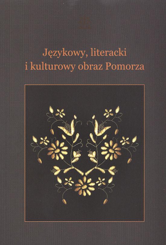 Językowy, literacki i kulturowy obraz Pomorza dawniej i dziś