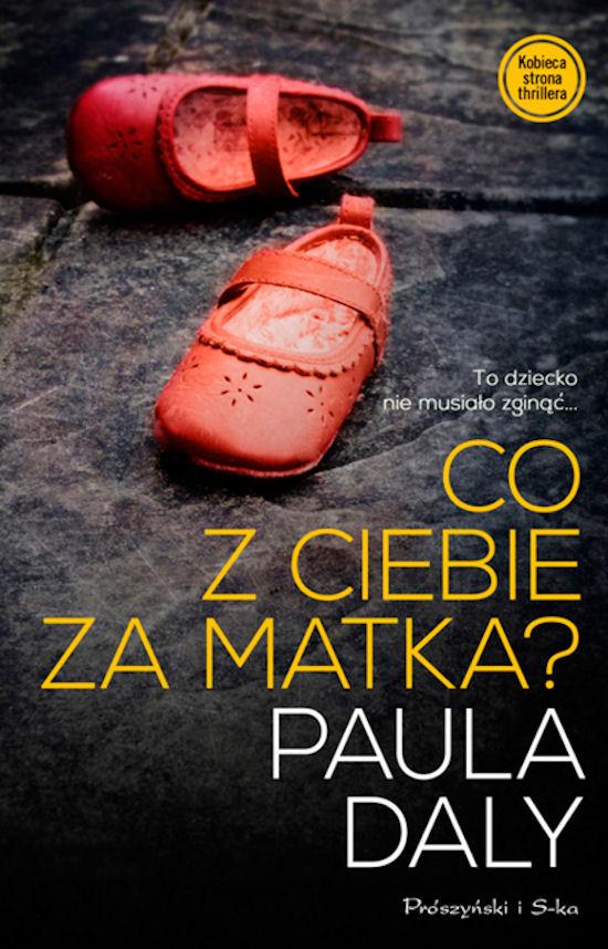 """""""Co z ciebie za matka"""" - Paula Daly"""