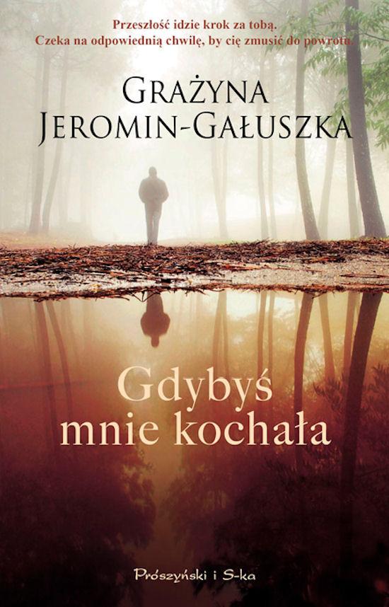 """Nowa powieść Jeromin-Gałuszki pt. """"Gdybyś mnie kochała"""""""